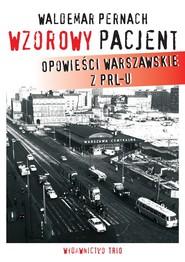 okładka Wzorowy pacjent Opowieści warszawskie z PRL-u, Książka | Waldemar Pernach