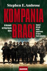 okładka Kompania braci Od Normandii do Orlego Gniazda Hitlera, Książka   Stephen E. Ambrose