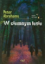 okładka W ciemnym lesie, Książka   Abrahams Peter
