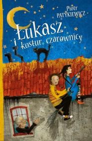 okładka Łukasz i kostur czarownicy, Książka | Piotr  Patykiewicz
