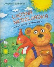 okładka Wiosna niedźwiadka i innych wierszy gromadka, Książka | Urszula Kozłowska