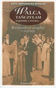 okładka Walca tańczyłam najlepiej z panien karnawałowe anegdoty i zwyczaje, Książka   Jabłonowska-Ratajska Zofia