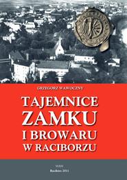 okładka Tajemnice zamku i browaru w Raciborzu, Książka | Grzegorz Wawoczny