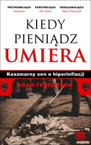 okładka Kiedy pieniądz umiera Koszmarny sen o hiperinflacji, Książka | Fergusson Adam