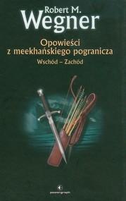 okładka Opowieści z meekhańskiego pogranicza 2 Wschód-Zachód, Książka   Robert M. Wegner