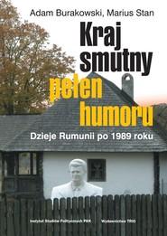 okładka Kraj smutny pełen humoru Dzieje Rumunii po 1989 roku, Książka   Adam  Burakowski, Mariusz Stan