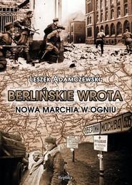 okładka Berlińskie wrota Nowa Marchia w ogniu, Książka | Adamczewski Leszek