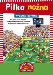 okładka Wycinanki i czytanki Piłka nożna, Książka | Małgorzata Potocka, Maria Szarf
