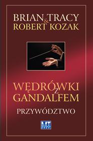 okładka Wędrówki z Gandalfem Przywództwo, Książka | Brain Tracy, Robert Kozak