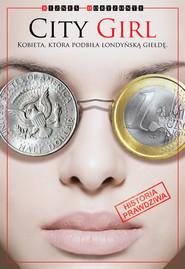 okładka City Girl Kobieta która podbiła londyńską giełdę Historia prawdziwa Suzana S., Książka  