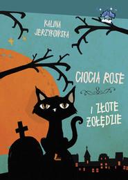 okładka Ciocia Rose i złote żołędzie, Książka | Jerzykowska Kalina