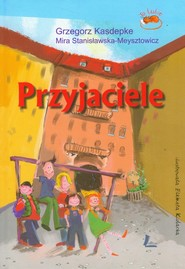 okładka Przyjaciele, Książka | Mira Stanisławska-Meysztowicz, Grzegorz Kasdepke
