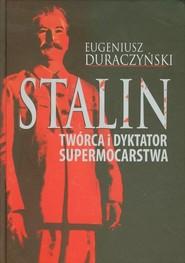 okładka Stalin Twórca i dyktator supermocarstwa, Książka | Duraczyński Eugeniusz