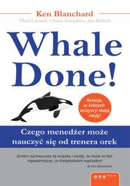 okładka Whale Done! Czego menedżer może nauczyć się od trenera orek, Książka | Kenneth  Blanchard, Thad Lacinak, Chuck Tompkins, Jim Ballard