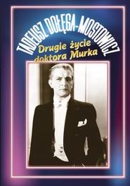 okładka Drugie życie doktora Murka, Książka   Tadeusz Dołęga-Mostowicz