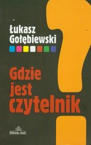 okładka Gdzie jest czytelnik?, Książka | Łukasz Gołębiewski