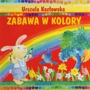 okładka Zabawa w kolory, Książka | Urszula Kozłowska