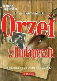 okładka Orzeł z Budapesztu Wspomnienia kuriera KG AK, Książka | Jan  Łożański