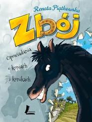 okładka Zbój Opowiadania o koniach i konikach, Książka | Renata  Piątkowska