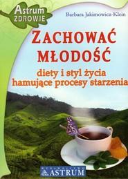 okładka Zachować młodość Diety i styl życia hamujące procesy starzenia, Książka | Barbara Jakimowicz-Klein