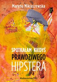 okładka Spotkałam kiedyś prawdziwego hipstera, Książka   Maryna Miklaszewska
