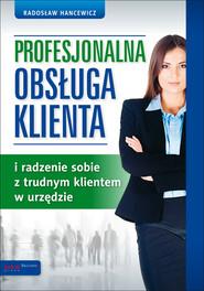 okładka Profesjonalna obsługa klienta i radzenie sobie z trudnym klientem w urzędzie, Książka | Hancewicz Radosław
