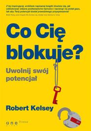 okładka Co Cię blokuje? Uwolnij swój potencjał, Książka | Kelsey Robert