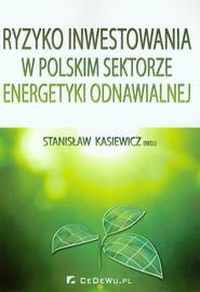 okładka Ryzyko inwestowania w polskim sektorze energetyki odnawialnej, Książka |
