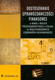 okładka Dostosowanie sprawozdawczości finansowej W mikro i małych przedsiębiorstwach w Polsce do międzynarodowych standardów rachunkowości, Książka | Czaja-Cieszyńska Hanna