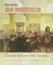 okładka Smaki dwudziestolecia Zwyczaje kulinarne, bale i bankiety, Książka | Maja  Łozińska