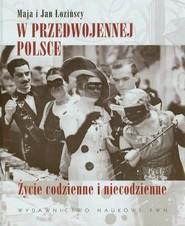 okładka W przedwojennej Polsce Życie codzienne i niecodzienne, Książka | Maja  Łozińska, Jan  Łoziński
