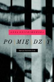 okładka Pomiędzy, Książka | Anna Onichimowska