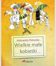 okładka Wielkie małe kobietki, Książka   Aleksandra Polewska
