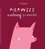 okładka Pierwsze urodziny prosiaczka, Książka   Woldańska-Płocińska Aleksandra
