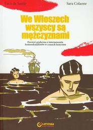 okładka We Włoszech wszyscy są  mężczyznami Powieść graficzna o internowaniu homoseksualistów w czasach faszyzmu, Książka | Luca Santis, Sara Colaone