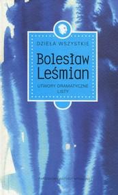okładka Dzieła wszystkie Tom 4 Utwory dramatyczne Listy, Książka   Bolesław  Leśmian