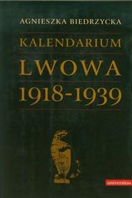 okładka Kalendarium Lwowa 1918-1939, Książka | Biedrzycka Agnieszka