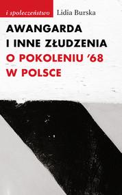 okładka Awangarda i inne złudzenia O pokoleniu '68 w Polsce, Książka | Lidia Burska