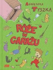 okładka Róże w garażu, Książka | Agnieszka Tyszka