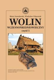 okładka Wolin wczesnośredniowieczny Tom 1, Książka   Błażej Stanisławski, Władysław Filipowiak