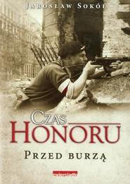 okładka Czas Honoru Przed Burzą, Książka   Jarosław Sokół