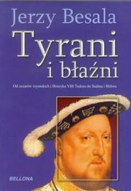 okładka Tyrani i błaźni Od czasów rzymskich i Henryka VIII Tudora do Stalina i Hitlera, Książka | Jerzy Besala