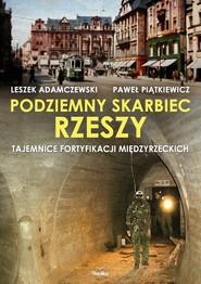 okładka Podziemny skarbiec Rzeszy Tajemnice fortyfikacji międzyrzeckich, Książka | Leszek Adamczewski, Paweł Piątkiewicz