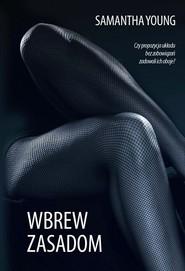 okładka Wbrew zasadom, Książka | Samantha Young