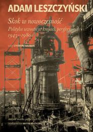 okładka Skok w nowoczesność: Polityka wzrostu w krajach peryferyjnych 1943-1980, Książka | Adam Leszczyński