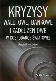 okładka Kryzysy walutowe bankowe i zadłużeniowe w gospodarce światowej, Książka | Gruszczyński Marcin