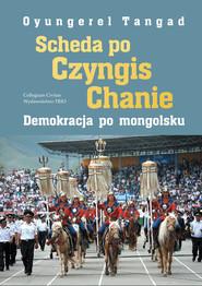 okładka Scheda po Czyngis Chanie Demokracja po mongolsku, Książka   Oyungerel Tangad