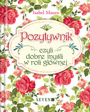 okładka Pozytywnik czyli dobre myśli w roli głównej, Książka | Mauro Isabel
