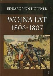 okładka Wojna lat 1806-1807 część pierwsza Kampania 1806 roku tom 1, Książka   Höpfner Eduard