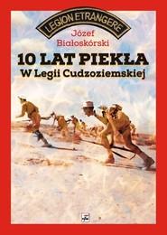 okładka 10 lat piekła w Legii Cudzoziemskiej, Książka | Białoskórski Józef